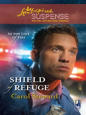 Shield Of Refuge (Mills & Boon Love Inspired) (In the Line of Fire,  Book 3)
