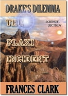 The Plaxi Incident: Drake's Dilemma by Frances Clark