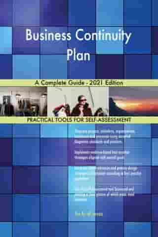 Business Continuity Plan A Complete Guide - 2021 Edition by Gerardus Blokdyk