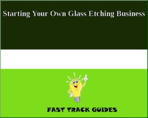 Starting Your Own Glass Etching Business by Alexey