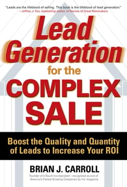 Book Lead Generation for the Complex Sale: Boost the Quality and Quantity of Leads to Increase Your ROI… by Carroll, Brian