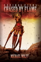 Sefiros Eishi: Chased By Flame by Michael L. Wolff
