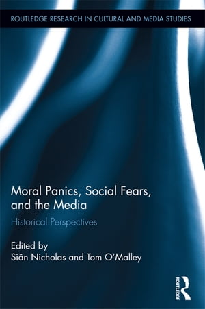 Moral Panics,  Social Fears,  and the Media Historical Perspectives