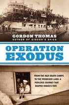 Operation Exodus: From the Nazi Death Camps to the Promised Land: A Perilous Journey That Shaped Israel's Fate by Gordon Thomas