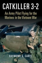 Catkiller 3-2: An Army Pilot Flying for the Marines in the Vietnam War by Raymond G. Caryl