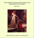The History of Gog And Magog, The Champions of London by John Galt