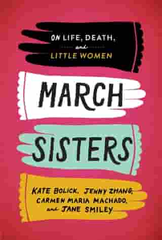 March Sisters: On Life, Death, and Little Women: A Library of America Special Publication by Kate Bolick