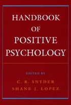Handbook of Positive Psychology by C. R. Snyder
