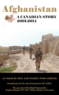 Afghanistan: A Canadian Story 2001-2014: As Told By the Men and Women Who Served