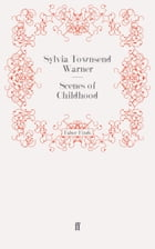 Scenes of Childhood by Sylvia Townsend Warner