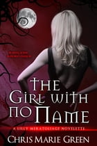 The Girl with No Name (Lilly Meratoliage Series) by Chris Marie Green