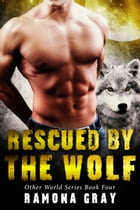 Rescued By The Wolf (Other World Series Book Four) by Ramona Gray