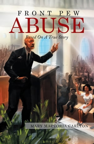 Front Pew Abuse by Mary Mactoria Carlton