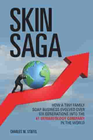Skin Saga: How a Tiny Family Soap Business Evolved over Six Generations into the #1 Dermatology Company in the  by Charles Stiefel