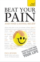 Beat Your Pain and Find Lasting Relief: A jargon-free, accessible guide to overcoming chronic pain de Paul Jenner