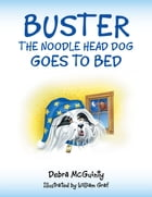 Buster the Noodle Head Dog Goes to Bed