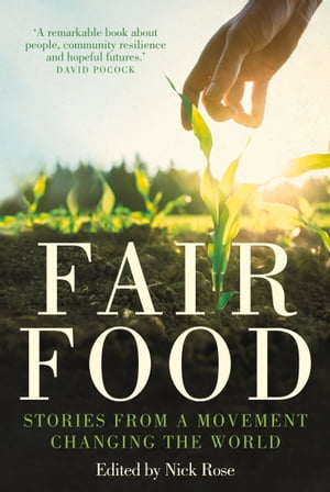 Fair Food Stories from a Movement Changing the World