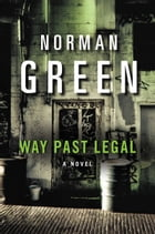 Way Past Legal: A Novel by Norman Green
