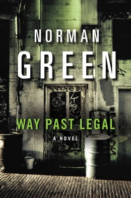 Book Way Past Legal: A Novel by Norman Green