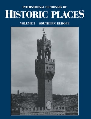 Southern Europe: International Dictionary of Historic Places by Trudy Ring