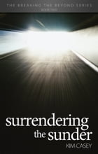 Surrendering the Sunder: The Breaking the Beyond Series Book Two by Kim Casey