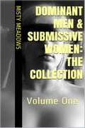 Dominant Men & Submissive Women: The Collection: Volume One (BDSM) dbf23391-76bd-456e-b024-1e95b48809bb