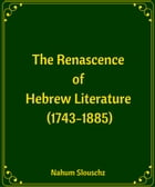 The Renascence of Hebrew Literature (1743-1885) by Nahum Slouschz