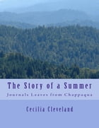 The Story of a Summer: Journal leaves from Chappaqua by Cecilia Cleveland