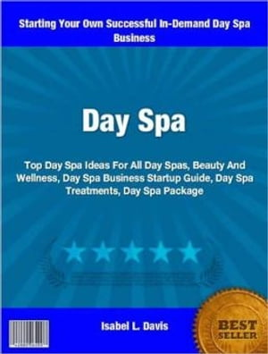 Day Spa Top Day Spa Ideas For All Day Spas,  Beauty And Wellness,  Day Spa Business Startup Guide,  Day Spa Treatments and Day Spa