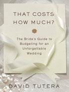 That Costs How Much?: The Bride's Guide to Budgeting for an Unforgettable Wedding: The Bride's…