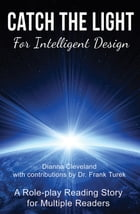 Catch the Light for Intelligent Design: A Role-play Reading Story for Multiple Readers by Dianna Cleveland