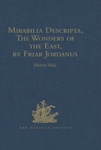 Mirabilia Descripta, The Wonders of the East, by Friar Jordanus: Of the Order of Preachers and…