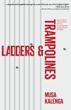 Ladders & Trampolines: Anecdotes And Observations From A Contemporary Young African Marketer by Musa Kalenga