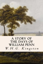 A Story of the Days of William Penn by W.H.G. Kingston