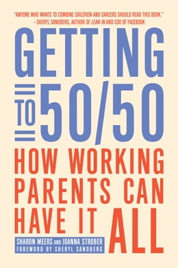 Book Getting to 50/50: How Working Parents Can Have It All by Sharon Meers