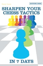 Sharpen Your Chess Tacti in 7 Days by Gary Lane