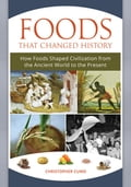 Foods that Changed History: How Foods Shaped Civilization from the Ancient World to the Present 39389e1e-d930-4749-ba5e-1a94f6e3a9f5