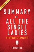 Summary of All the Single Ladies: by Rebecca Traister , Includes Analysis by Instaread Summaries