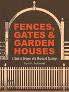 Fences, Gates and Garden Houses by Carl F. Schmidt