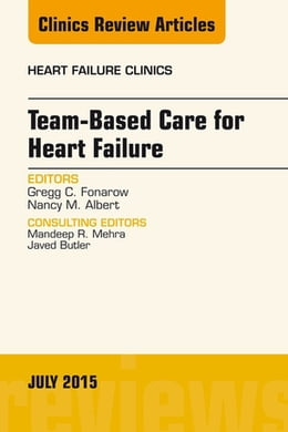 Book Team-Based Care for Heart Failure, An Issue of Heart Failure Clinics, E-Book by Gregg C. Fonarow, MD