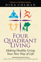 Four Quadrant Living: Making Healthy Living Your New Way of Life by Dina Colman