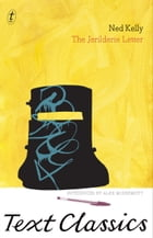 The Jerilderie Letter: Text Classics by Ned Kelly