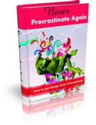 Never Procrastinate Again by Anonymous