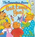 The Berenstain Bears: God Loves You! by Stan and Jan Berenstain w/ Mike Berenstain