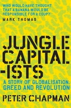 Jungle Capitalists: A Story of Globalisation, Greed and Revolution by Peter Chapman