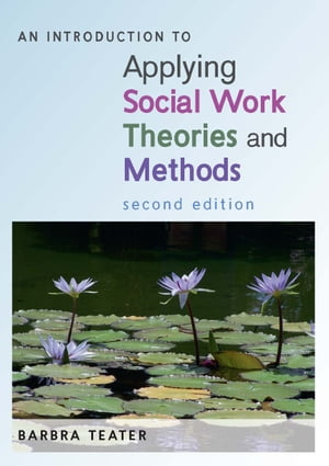 An Introduction To Applying Social Work Theories And Methods by Barbra Teater