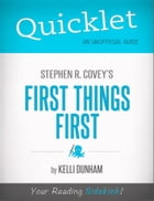 Quicklet on Stephen Covey's First Things First: Chapter-By-Chapter Commentary & Summary by Kelli  Dunham