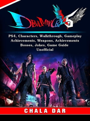 Devil May Cry 5 V, PS4, Characters, Walkthrough, Gameplay, Achievements, Weapons, Achievements, Bosses, Jokes, Game Guide Unofficial by Chala Dar