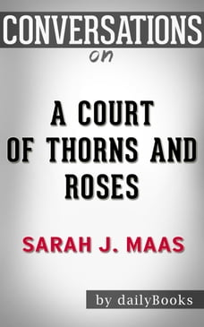 Conversations on A Court of Thorns and Roses By Sarah J. Maas , Conversation Starters