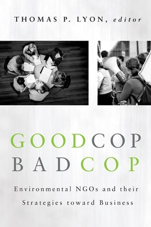 Good Cop/Bad Cop Environmental NGOs and Their Strategies toward Business